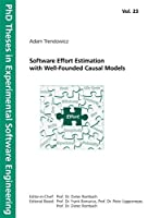 Software Effort Estimation with Well-Founded Causal Models. (PhD Theses in Experimental Software Engineering)