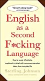 English as a Second F*cking Language: How to Swear Effectively, Explained in Detail with Numerous Examples Taken From Everyday Life (English Edition)