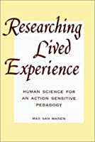 Researching Lived Experience: Human Science for an Action Sensitive Pedagogy (Suny Series in the Philosophy of Education)
