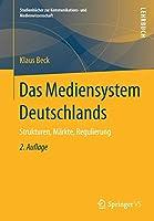 Das Mediensystem Deutschlands: Strukturen, Maerkte, Regulierung (Studienbuecher zur Kommunikations- und Medienwissenschaft)