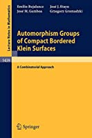 Automorphism Groups of Compact Bordered Klein Surfaces: A Combinatorial Approach (Lecture Notes in Mathematics)