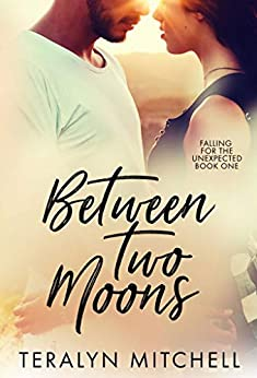 Between Two Moons (Falling for the Unexpected Book 1) by [Mitchell, Teralyn]