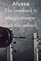 Alyssa The Comeback Is Always Stronger Than The Setback: Best Friends Gift Alyssa Journal / Notebook / Diary / USA Gift (6 x 9 - 110 Blank Lined Pages)