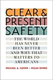 Clear and Present Safety: The World Has Never Been Better and Why That Matters to Americans (English Edition)