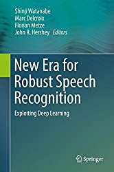 New Era for Robust Speech Recognition: Exploiting Deep Learning