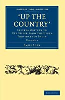 Up the Country: Letters Written to her Sister from the Upper Provinces of India (Cambridge Library Collection - Travel and Exploration in Asia)