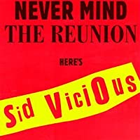 Never Mind Reunion: Here's Sid Vicious