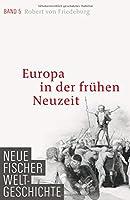 Neue Fischer Weltgeschichte. Band 05: Europa in der fruehen Neuzeit