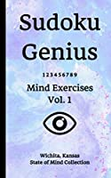 Sudoku Genius Mind Exercises Volume 1: Wichita, Kansas State of Mind Collection