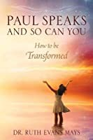 Paul Speaks and So Can You: How to Be Transformed