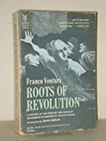 Roots of Revolution: A History of the Populist and Socialist Movements in Nineteenth Century Russia