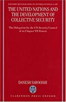 The United Nations and the Development of Collective Security: The Delegation by the UN Security Council of Its Chapter VII Powers (Oxford Monographs in International Law)