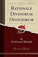 Rationale Divinorum Officiorum, Vol. 1 (Classic Reprint)