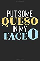 Put Some QuesO In My FaceO: 100 Page Notebook | 6x9 Blank Lined Journal | Mexican Food Gift | Gag Gift | Cheese Lover | Tacos | Queso |
