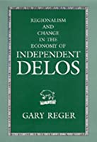 Regionalism and Change in the Economy of Independent Delos, 314-167 B.C. (Hellenistic Culture & Society)