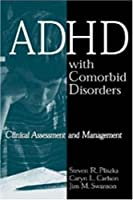Adhd With Comorbid Disorders: Clinical Assessment and Management