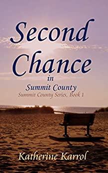 Second Chance in Summit County (Summit County Series Book 1) by [Karrol, Katherine]