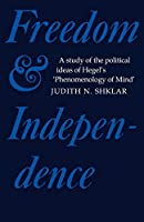 Freedom and Independence: A Study of the Political Ideas of Hegel's Phenomenology of Mind (Cambridge Studies in the History and Theory of Politics)