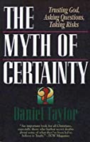 The Myth of Certainty: Trusting God, Asking Questions, Taking Risks