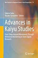 Advances in Kaiyu Studies: From Shop-Around Movements Through Behavioral Marketing to Town Equity Research (New Frontiers in Regional Science: Asian Perspectives)
