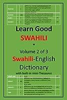 Learn Good Swahili: Volume 2 of 3: Swahili-English Dictionary with built-in mini-Thesaurus [並行輸入品]