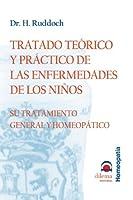 Tratado teórico práctico de las enfermedades de los niños : su tratamiento general y homeopático