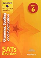 Achieve Grammar, Spelling and Punctuation SATs Revision The Expected Standard Year 6 (Achieve Key Stage 2 SATs Revision)