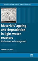 Materials Ageing and Degradation in Light Water Reactors: Mechanisms and Management (Woodhead Publishing Series in Energy)