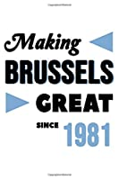 Making Brussels Great Since 1981: College Ruled Journal or Notebook (6x9 inches) with 120 pages