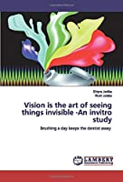 Vision is the art of seeing things invisible -An invitro study: Brushing a day keeps the dentist away
