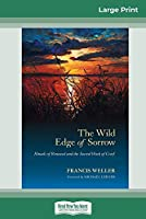 The Wild Edge of Sorrow: Rituals of Renewal and the Sacred Work of Grief (16pt Large Print Edition)