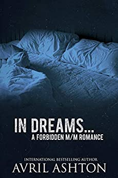 In Dreams... A Forbidden M/M Romance Short by [Ashton, Avril]