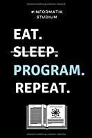 #INFORMATIK STUDIUM EAT. SLEEP. PROGRAM. REPEAT.: A5 Studienplaner fuer Informatik Studenten | Programmierer | Semesterplaner | Geschenkidee Abitur Schulabschluss | Vorlesungsbeginn | Studium | Erstis