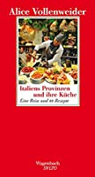Italiens Provinzen und ihre Kueche: Eine Reise und 88 Rezepte