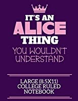 It's An Alice Thing You Wouldn't Understand Large (8.5x11) College Ruled Notebook: A cute notebook or notepad to write in for any book lovers, doodle writers and budding authors!