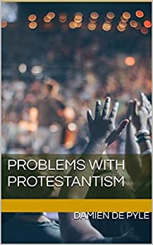 Problems with Protestantism by [de Pyle, Damien]