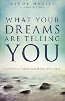 What Your Dreams Are Telling You: Unlocking Solutions While You Sleep by Cindy McGill(2013-09-01)