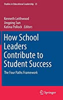 How School Leaders Contribute to Student Success: The Four Paths Framework (Studies in Educational Leadership)