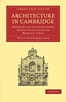 Architecture in Cambridge: Examples of Architectural Styles from Saxon to Modern Times (Cambridge Library Collection - Cambridge)