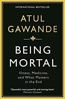 Being Mortal: Illness, Medicine and What Matters in the End (Wellcome Collection) by [Gawande, Atul]