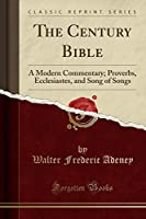 The Century Bible: A Modern Commentary; Proverbs, Ecclesiastes, and Song of Songs (Classic Reprint)