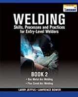 Welding Skills, Processes and Practices for Entry-Level Welders: Gas Metal Arc Welding, Flux Cored Arc Welding, Book 2