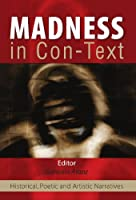 Madness in Con-Texts: Historical, Poetic and Artistic Narratives