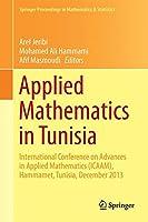 Applied Mathematics in Tunisia: International Conference on Advances in Applied Mathematics (ICAAM), Hammamet, Tunisia, December 2013 (Springer Proceedings in Mathematics & Statistics)