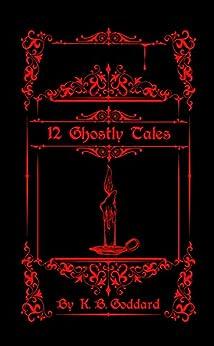 [Goddard, K. B.]の12 Ghostly Tales (English Edition)