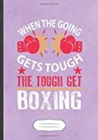 When The Going Gets Tough The Tough Get Boxing: Funny Boxing Lover Fan Lined Notebook Journal For Martial Arts, Inspirational Saying Unique Special Gift Modern Creative Writing Doodle Diary B5 110 Pages