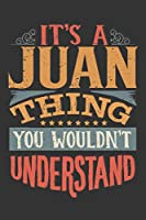 Its A Juan Thing You Wouldnt Understand: Juan Diary Planner Notebook Journal 6x9 Personalized Customized Gift For Someones Surname Or First Name is Juan