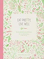 Eat Pretty Live Well: A Guided Journal for Nourishing Beauty, Inside and Out (Food Journal, Health and Diet Journal, Nutritional Books) (Journals)