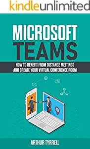 Microsoft Teams: How to Benefit From Distance Meetings and Create Your Virtual Conference Room (English Edition)