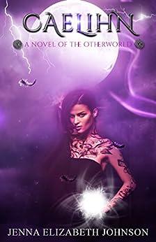 Caelihn: A Novel of the Otherworld Series by [Johnson, Jenna Elizabeth]